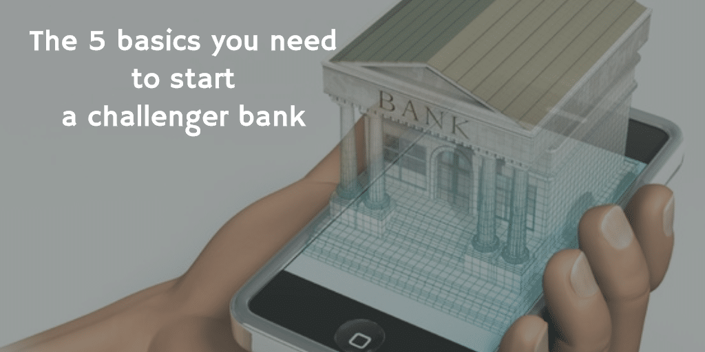 The 5 basics you need to start a challenger bank